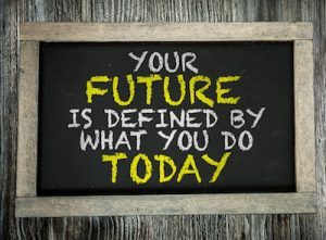 Your Future is Defined By What You Do Today written on chalkboard